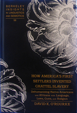 How America's First Settlers Invnted Chattel Slavery: Dehumanizing Native Americans and Africans with Language, Laws, Guns, and Religion